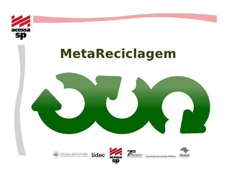 <ul><ul><li>MetaReciclagem </li></ul></ul>