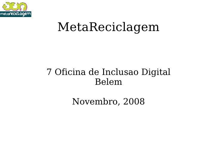 MetaReciclagem 7 Oficina de Inclusao Digital Belem Novembro, 2008