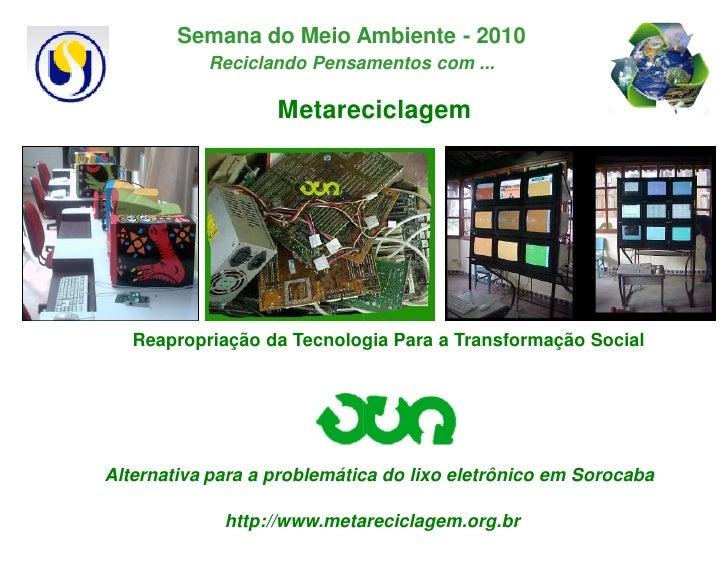 Semana do Meio Ambiente - 2010            Reciclando Pensamentos com ...                     Metareciclagem        Reaprop...