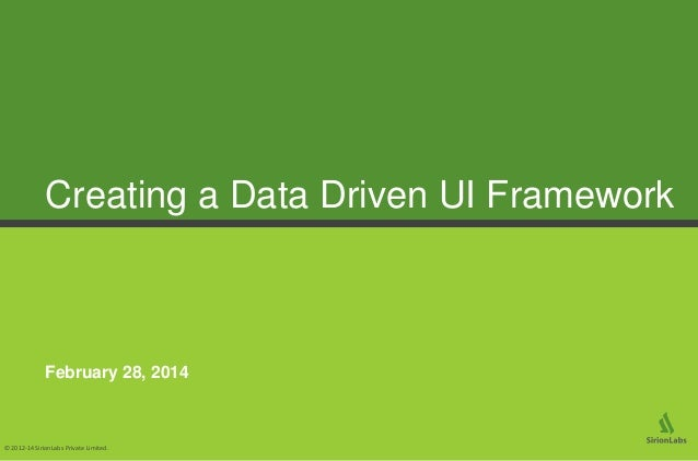 1© 2012-14 SirionLabs Private Limited. Creating a Data Driven UI Framework February 28, 2014