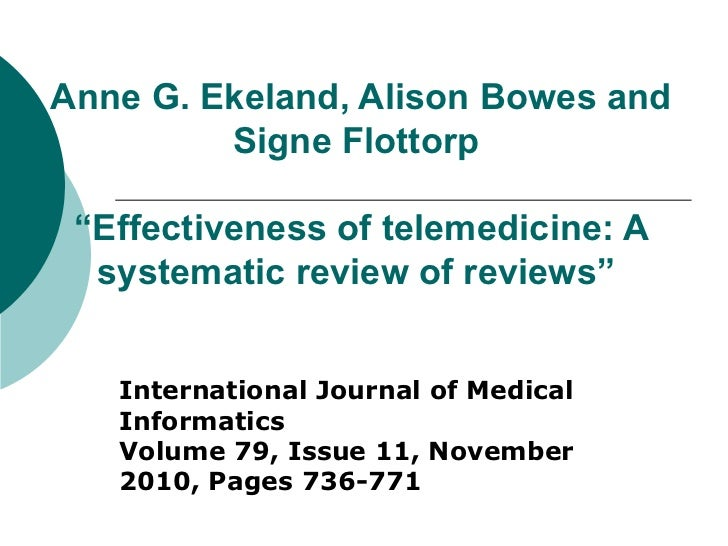 """Anne G. Ekeland, Alison Bowes and Signe Flottorp    """"Effectiveness of telemedicine: A systematic review of reviews""""  Inter..."""