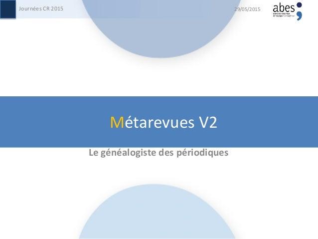Métarevues V2 Le généalogiste des périodiques 29/05/2015Journées CR 2015