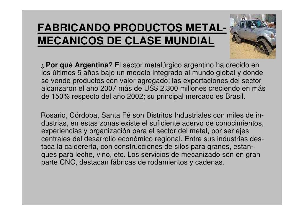 FABRICANDO PRODUCTOS METAL- MECANICOS DE CLASE MUNDIAL  ¿ Por  qué Argentina? El sector metalúrgico argentino ha crecido e...