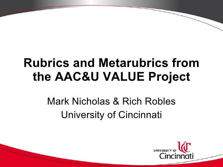 Rubrics and Metarubrics from the AAC&U VALUE Project Mark Nicholas & Rich Robles University of Cincinnati