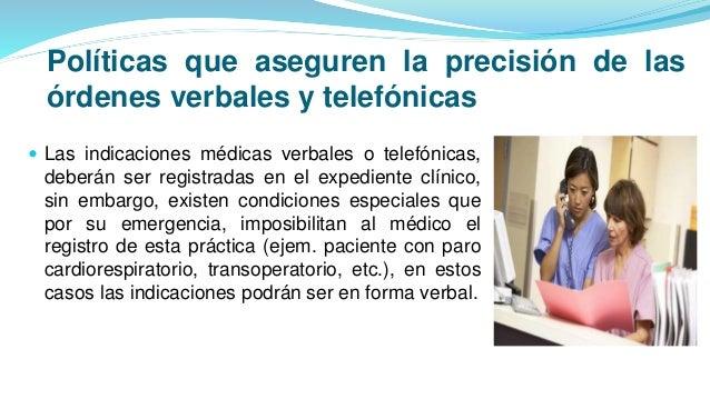 Políticas que aseguren la precisión de las órdenes verbales y telefónicas  Las indicaciones médicas verbales o telefónica...