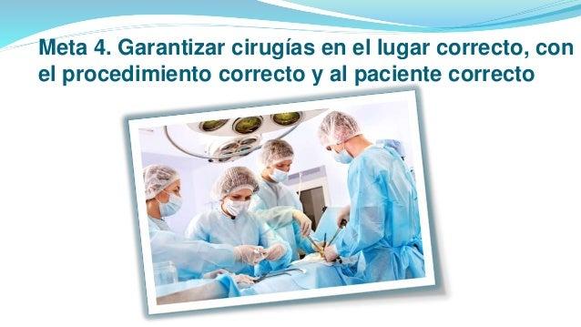 Meta 4. Garantizar cirugías en el lugar correcto, con el procedimiento correcto y al paciente correcto