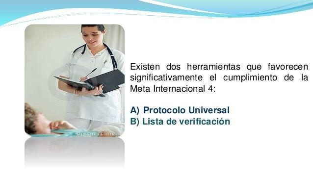 Existen dos herramientas que favorecen significativamente el cumplimiento de la Meta Internacional 4: A) Protocolo Univers...