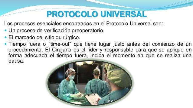 Los procesos esenciales encontrados en el Protocolo Universal son:  Un proceso de verificación preoperatorio.  El marcad...