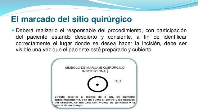 El marcado del sitio quirúrgico  Deberá realizarlo el responsable del procedimiento, con participación del paciente estan...
