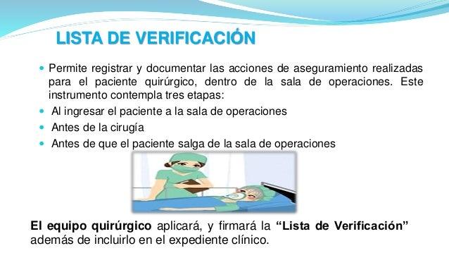 LISTA DE VERIFICACIÓN  Permite registrar y documentar las acciones de aseguramiento realizadas para el paciente quirúrgic...