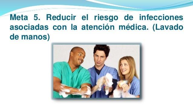 Objetivo  Reducir el riesgo de infecciones asociadas con la atención médica a través de un programa efectivo de lavado de...
