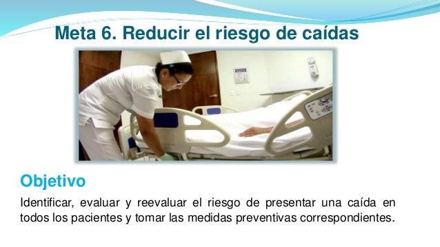  Identificará y registrará los factores de riesgo potenciales de caídas en el paciente durante su estancia hospitalaria. ...