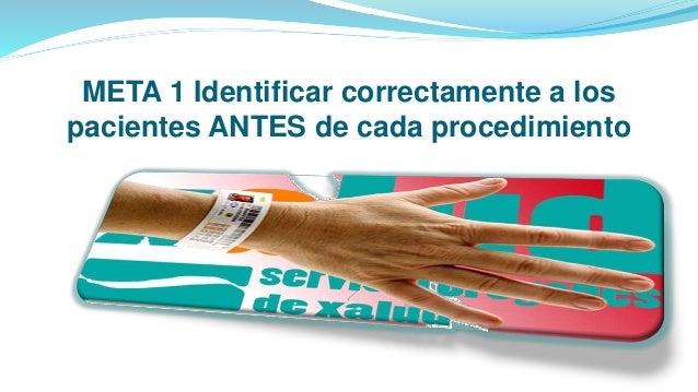 META 1 Identificar correctamente a los pacientes ANTES de cada procedimiento