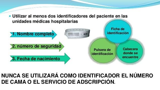  Utilizar al menos dos identificadores del paciente en las unidades médicas hospitalarias 1. Nombre completo 2. número de...
