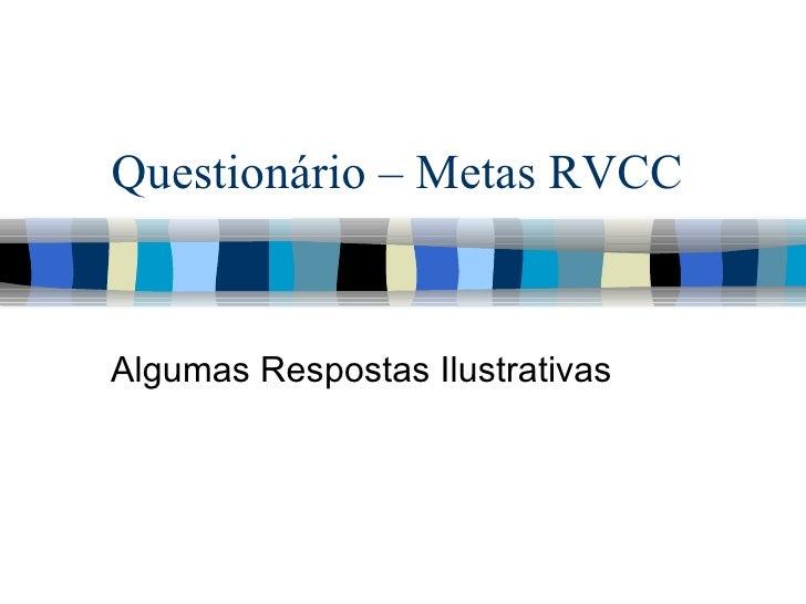 Questionário – Metas RVCC Algumas Respostas Ilustrativas