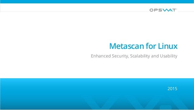 Metascan for Linux 2015 Enhanced Security, Scalability and Usability