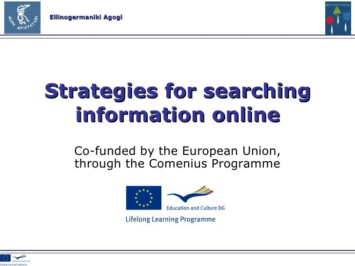 Co-funded by the European Union , through the Comenius Programme Strategies for searching information online