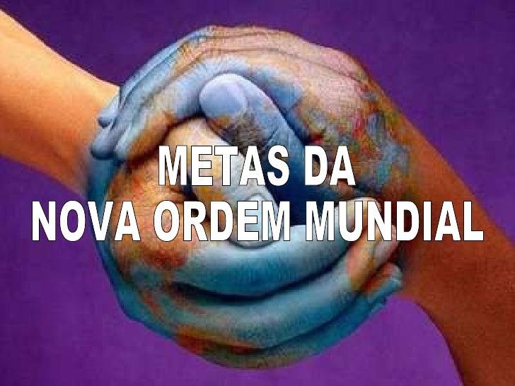 METAS DA NOVA ORDEM MUNDIAL