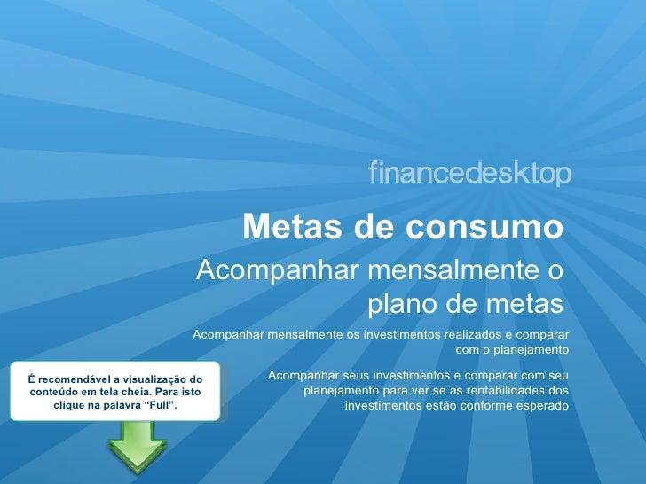 Metas de consumo Acompanhar mensalmente o plano de metas Acompanhar mensalmente os investimentos realizados e comparar com...