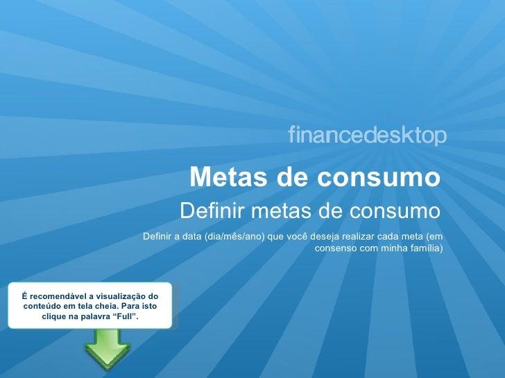 Metas de consumo Definir metas de consumo Definir a data (dia/mês/ano) que você deseja realizar cada meta (em consenso com...