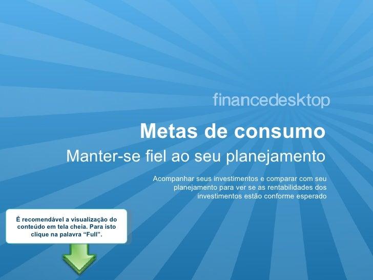 Metas de consumo Manter-se fiel ao seu planejamento Acompanhar seus investimentos e comparar com seu planejamento para ver...