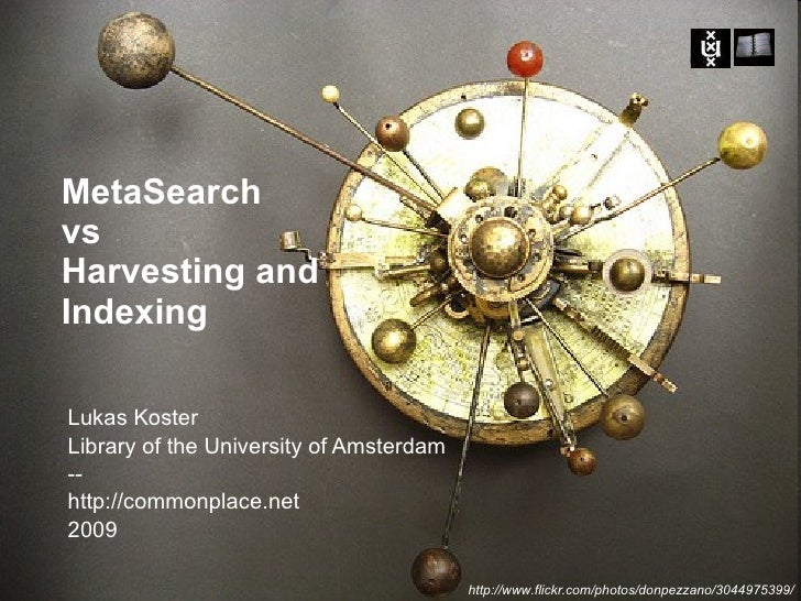 MetaSearch  vs Harvesting and Indexing Lukas Koster Library of the University of Amsterdam -- http://commonplace.net 2009 ...