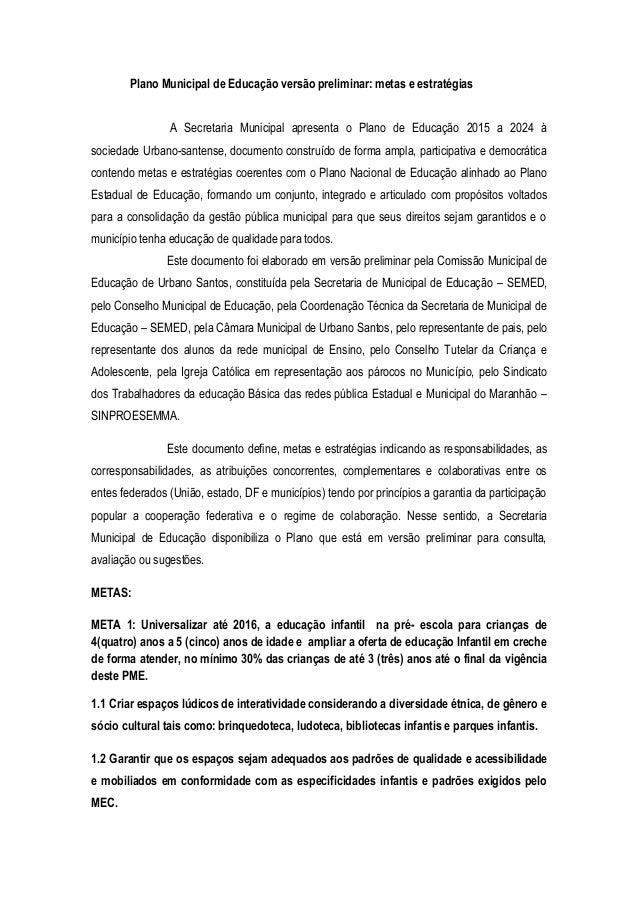 Plano Municipal de Educação versão preliminar: metas e estratégias A Secretaria Municipal apresenta o Plano de Educação 20...
