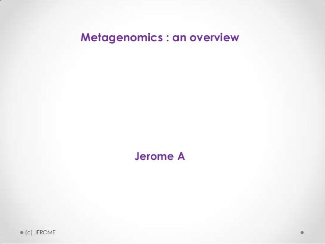 Metagenomics : an overview  Jerome A  (c) JEROME