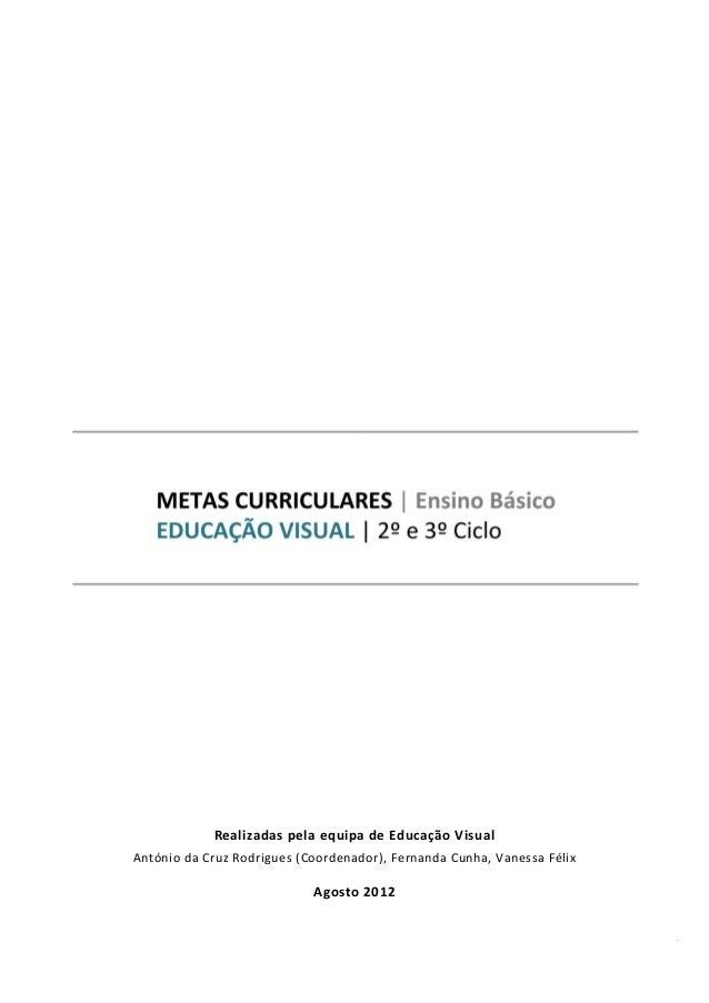 METAS CURRICULARES | EDUCAÇÃO VISUAL - 2º e 3º CICLO  1  Realizadas pela equipa de Educação Visual  António da Cruz Rodrig...