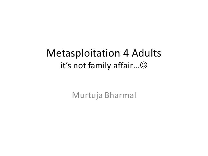 Metasploitation 4 Adults  it's not family affair…     Murtuja Bharmal