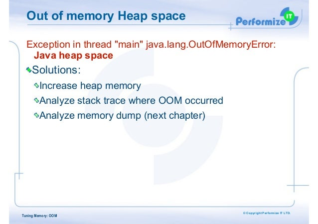 """© Copyright Performize IT LTD. Out of memory Heap space Exception in thread """"main"""" java.lang.OutOfMemoryError:  Java heap..."""