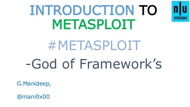INTRODUCTION TO METASPLOIT #METASPLOIT G.Manideep, @mani0x00 -God of Framework's