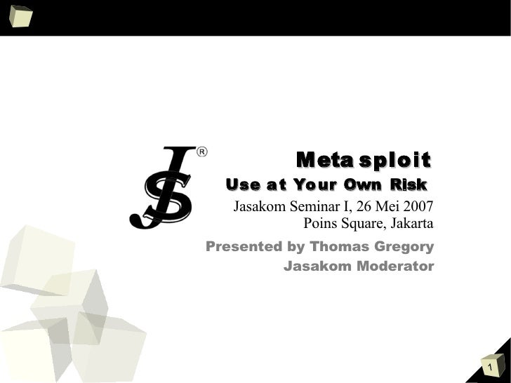 judul                Meta sploit   Use a t Yo ur Own Risk    Jasakom Seminar I, 26 Mei 2007              Poins Square, Jak...