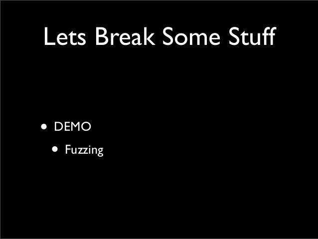 Lets Break Some Stuff • DEMO • Fuzzing