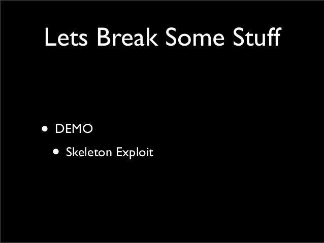 Lets Break Some Stuff • DEMO • Skeleton Exploit