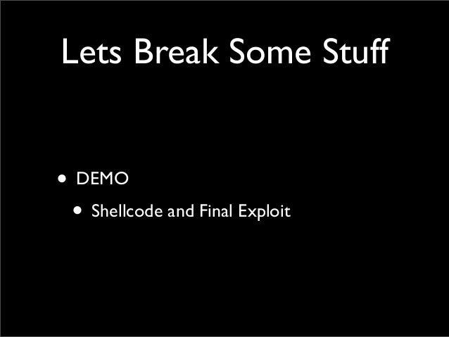 Lets Break Some Stuff • DEMO • Shellcode and Final Exploit