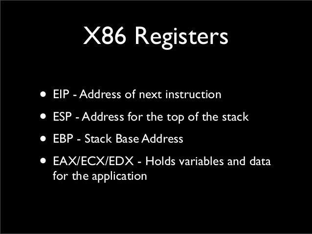 X86 Registers • EIP - Address of next instruction • ESP - Address for the top of the stack • EBP - Stack Base Address • EA...