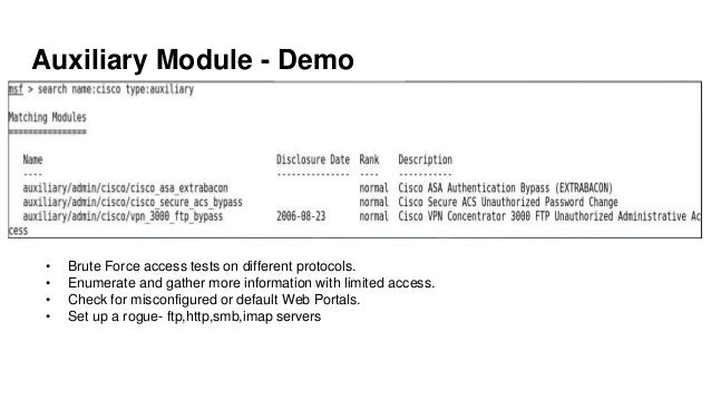 Auxiliary Module - Demo • Brute Force access tests on different protocols. • Enumerate and gather more information with li...