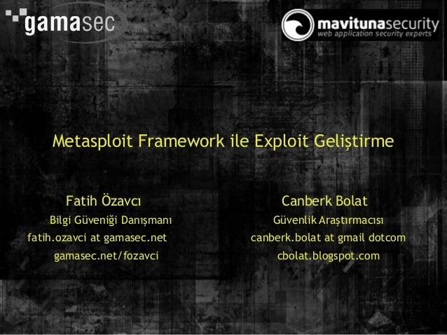 Metasploit Framework ile Exploit Geliştirme       Fatih Özavcı                 Canberk Bolat    Bilgi Güveniği Danışmanı  ...