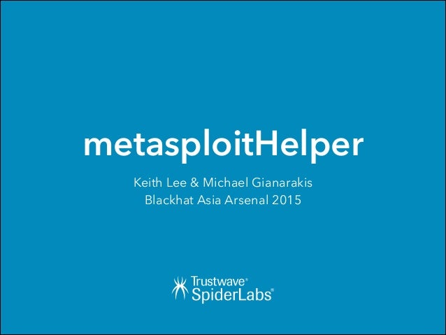 metasploitHelper Keith Lee & Michael Gianarakis Blackhat Asia Arsenal 2015