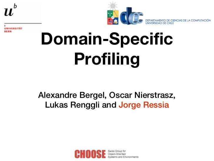 Domain-Specific   ProfilingAlexandre Bergel, Oscar Nierstrasz,  Lukas Renggli and Jorge Ressia