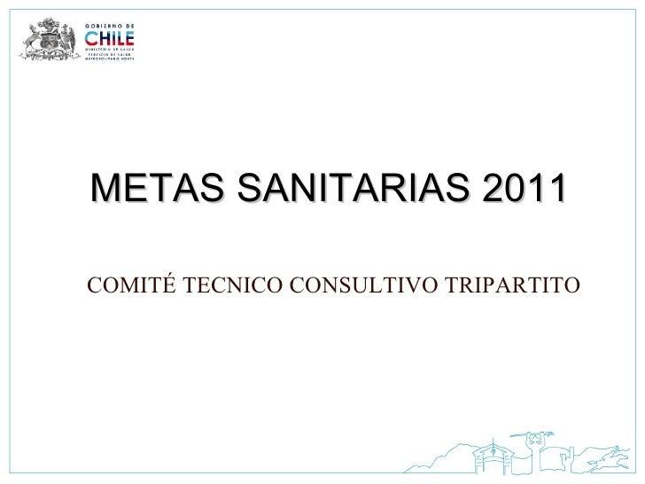 METAS SANITARIAS 2011 COMITÉ TECNICO CONSULTIVO TRIPARTITO