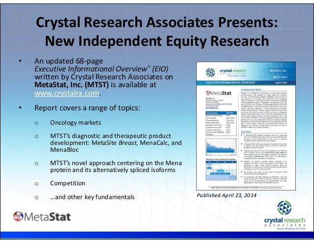. • Anupdated68‐page ExecutiveInformationalOverview® (EIO) writtenbyCrystalResearchAssociateson MetaStat,Inc....