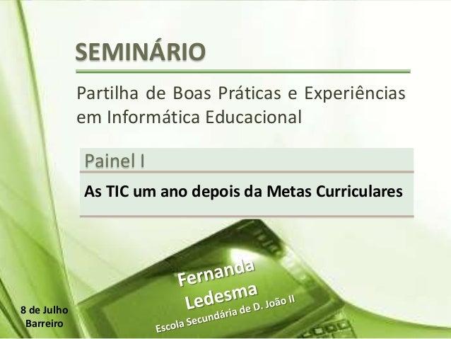 SEMINÁRIO Partilha de Boas Práticas e Experiências em Informática Educacional Painel I As TIC um ano depois da Metas Curri...