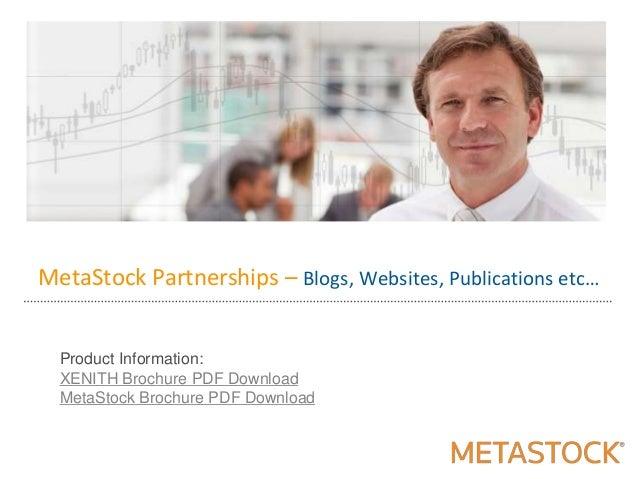MetaStock Partnerships – Blogs, Websites, Publications etc…Product Information:XENITH Brochure PDF DownloadMetaStock Broch...
