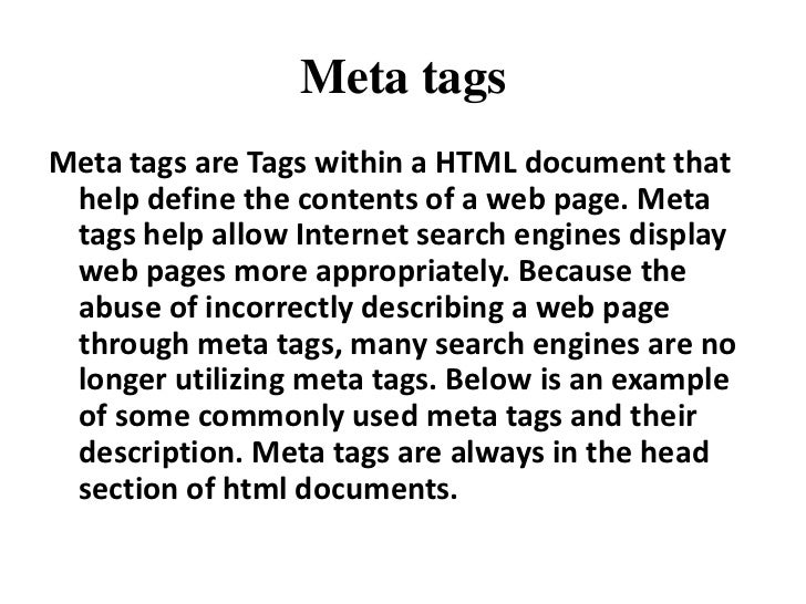 Meta tags<br />Meta tags are Tags within aHTML document that help define the contents of a web page.Meta tagshelp allow...