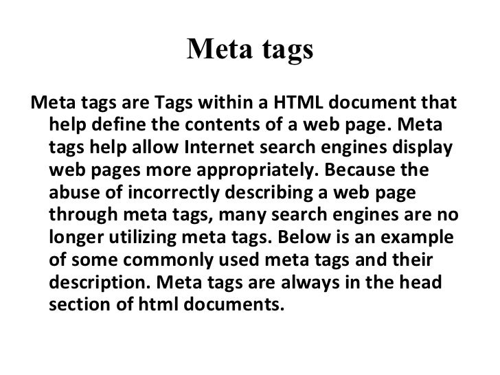Meta tags <ul><li>Meta tags are Tags within aHTML document that help define the contents of a web page.Meta tagshelp al...