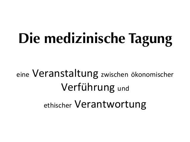 Die medizinische Tagung eine  Veranstaltung  zwischen  ökonomischer   Verführung  und     ethischer  Ver...