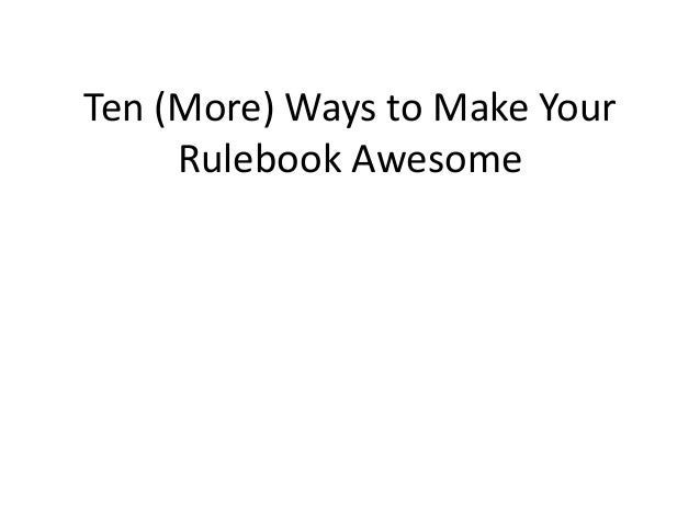 Ten (More) Ways to Make Your Rulebook Awesome