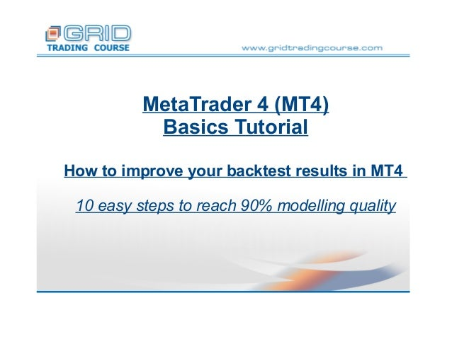 MetaTrader 4 (MT4) Basics Tutorial How to improve your backtest results in MT4 10 easy steps to reach 90% modelling qualit...